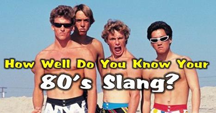 TEST YOURSELF: How Well Do You Know Your 80's Slang?