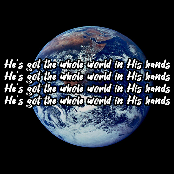 He's Got the Whole World in his Hands, superimposed on Earth